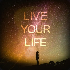 Your Life Is Yours To Live